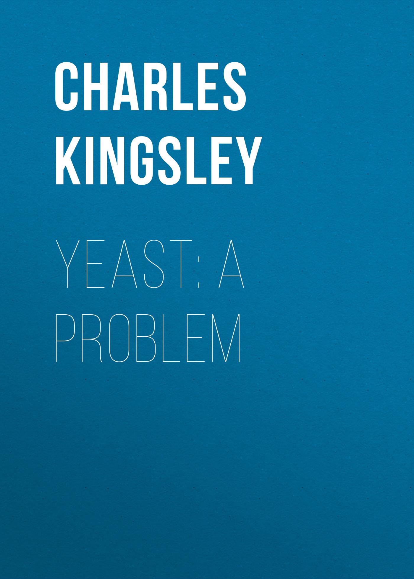 Charles Kingsley Yeast: a Problem kingsley henry stretton a novel