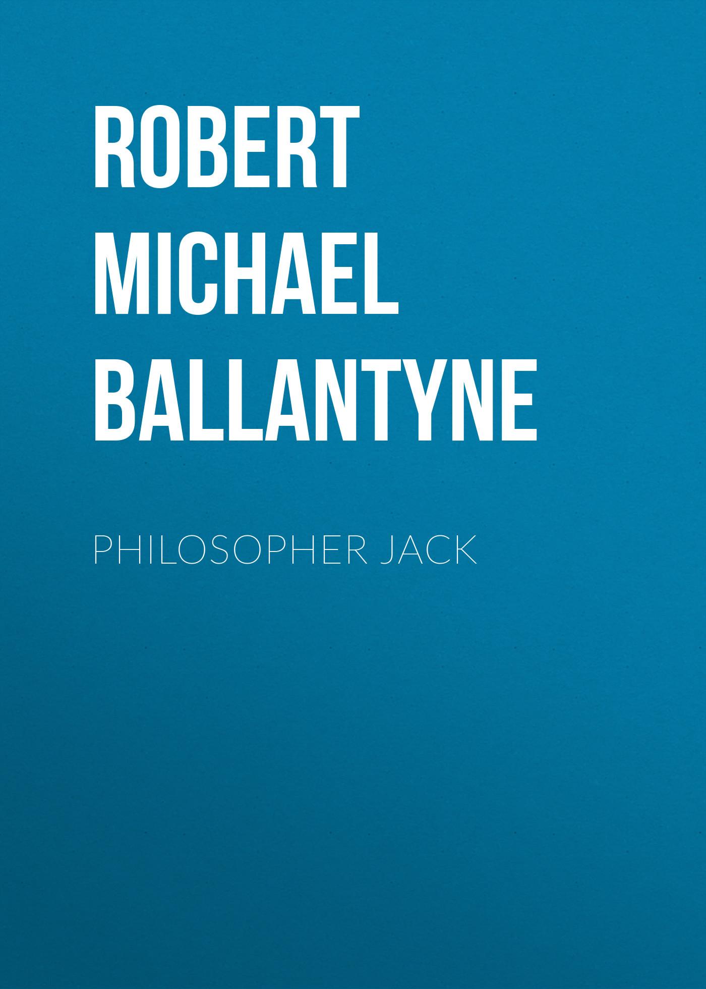 лучшая цена Robert Michael Ballantyne Philosopher Jack
