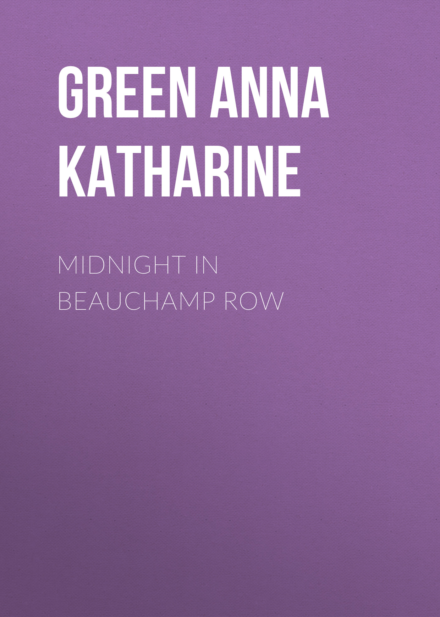 Green Anna Katharine Midnight In Beauchamp Row green anna katharine cynthia wakeham s money