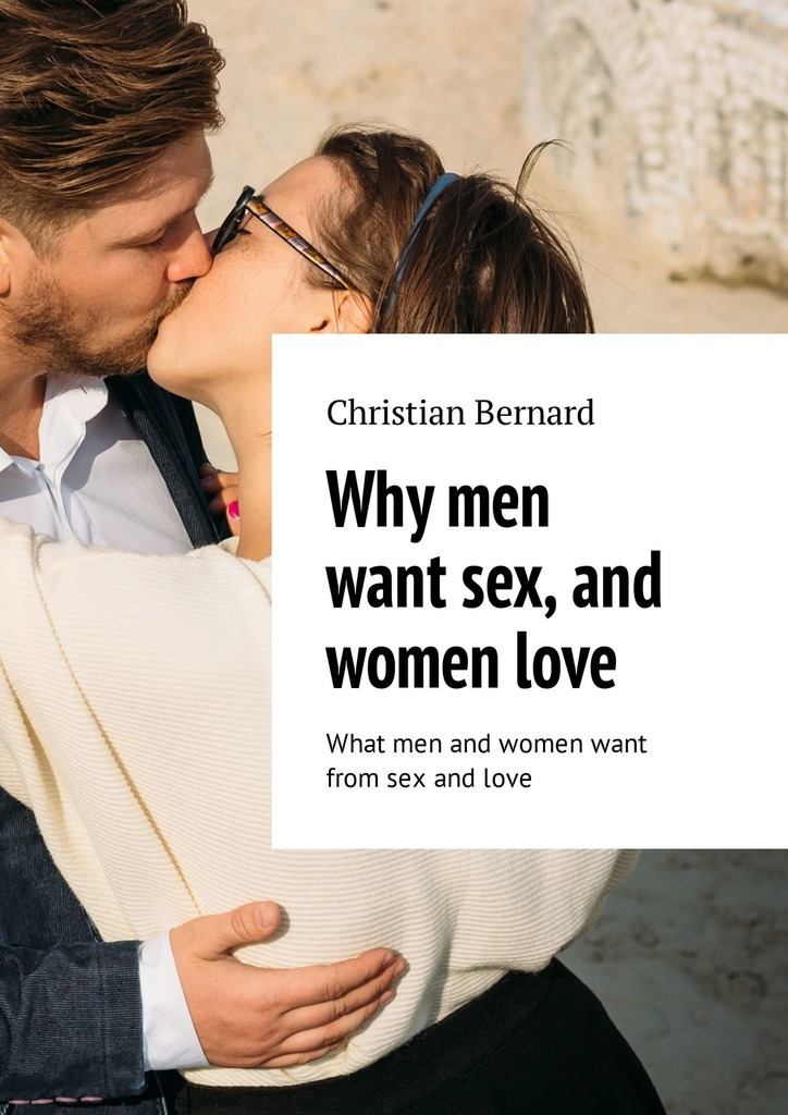 Christian Bernard Why men want sex, and women love. What men and women want from sex and love alice meyer women and sex why is sex useful for women