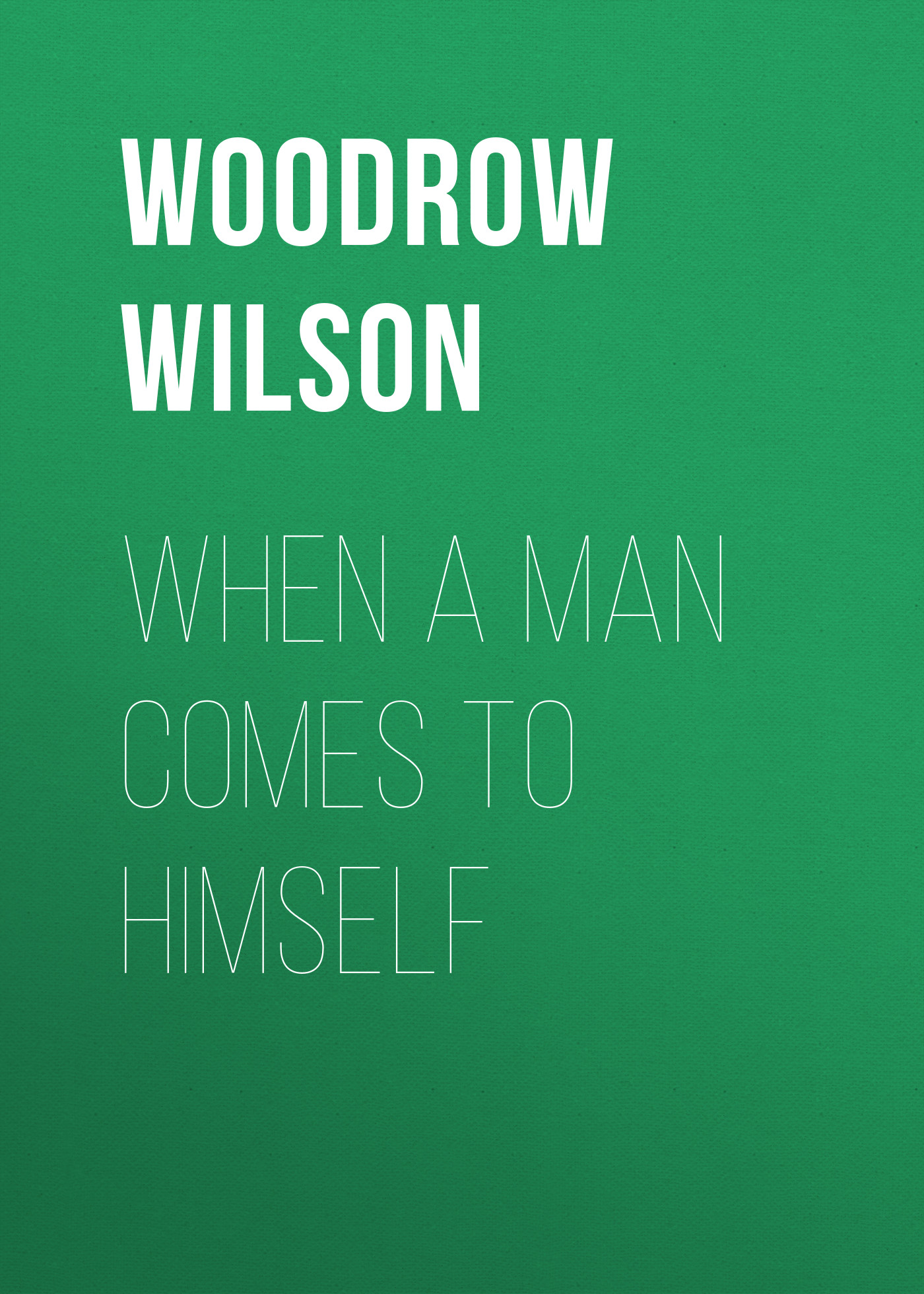 Фото - Woodrow Wilson When a Man Comes to Himself woodrow wilson divison and reunion 1829 1889