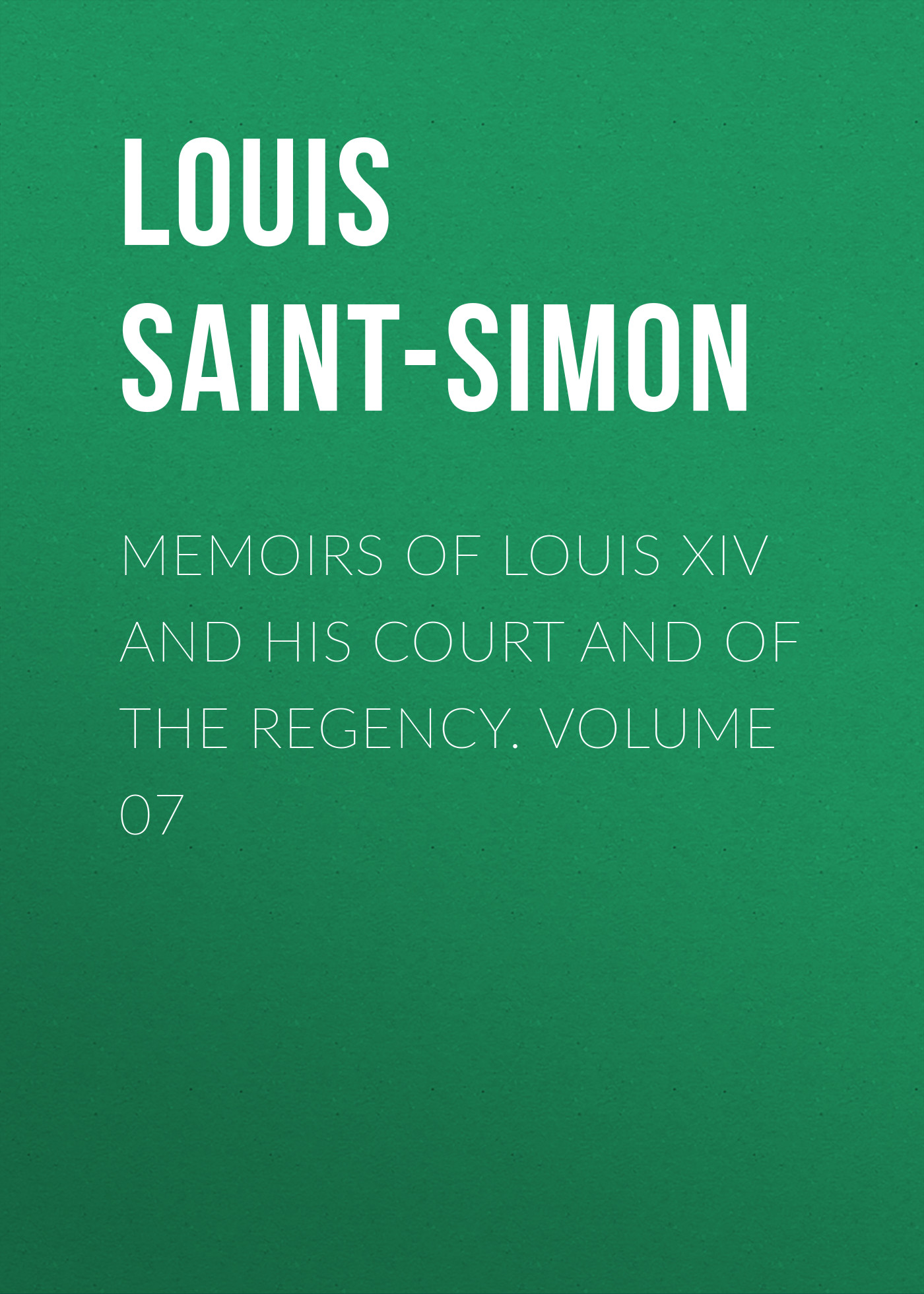 Фото - Louis Saint-Simon Memoirs of Louis XIV and His Court and of the Regency. Volume 07 jules marcou life letters and works of louis agassiz volume i