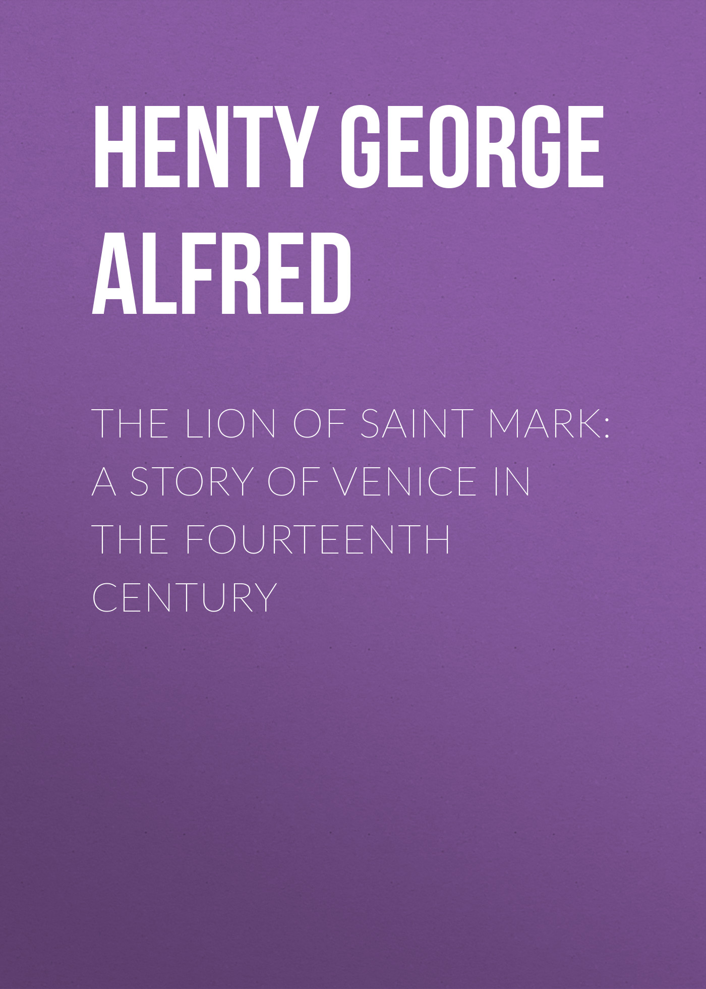 Henty George Alfred The Lion of Saint Mark: A Story of Venice in the Fourteenth Century