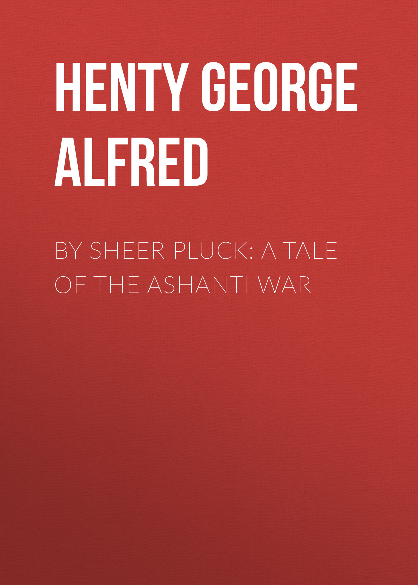 лучшая цена Henty George Alfred By Sheer Pluck: A Tale of the Ashanti War