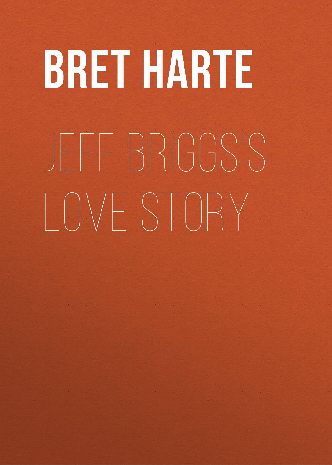 Bret Harte Jeff Briggs's Love Story bret harte novels and stories of bret harte volume 8