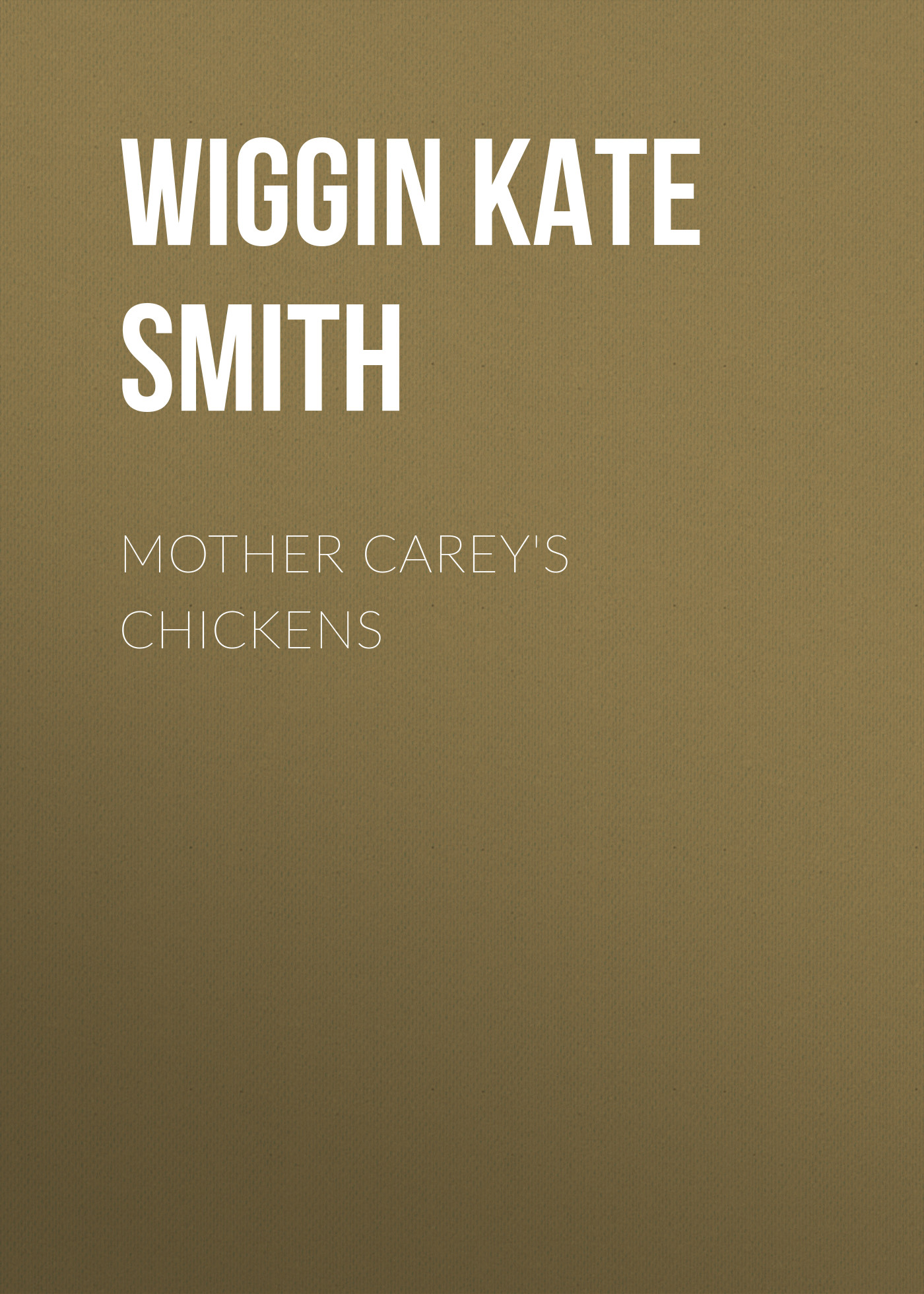 Wiggin Kate Douglas Smith Mother Carey's Chickens kimberly willis raising chickens for dummies