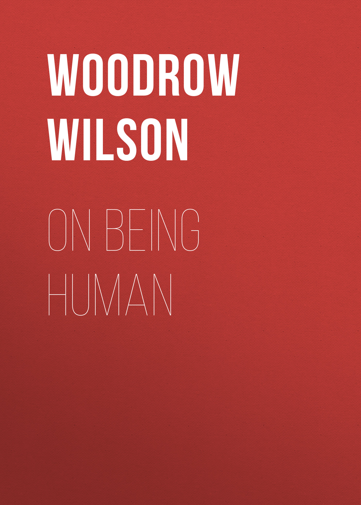 Woodrow Wilson On Being Human woodrow wilson divison and reunion 1829 1889