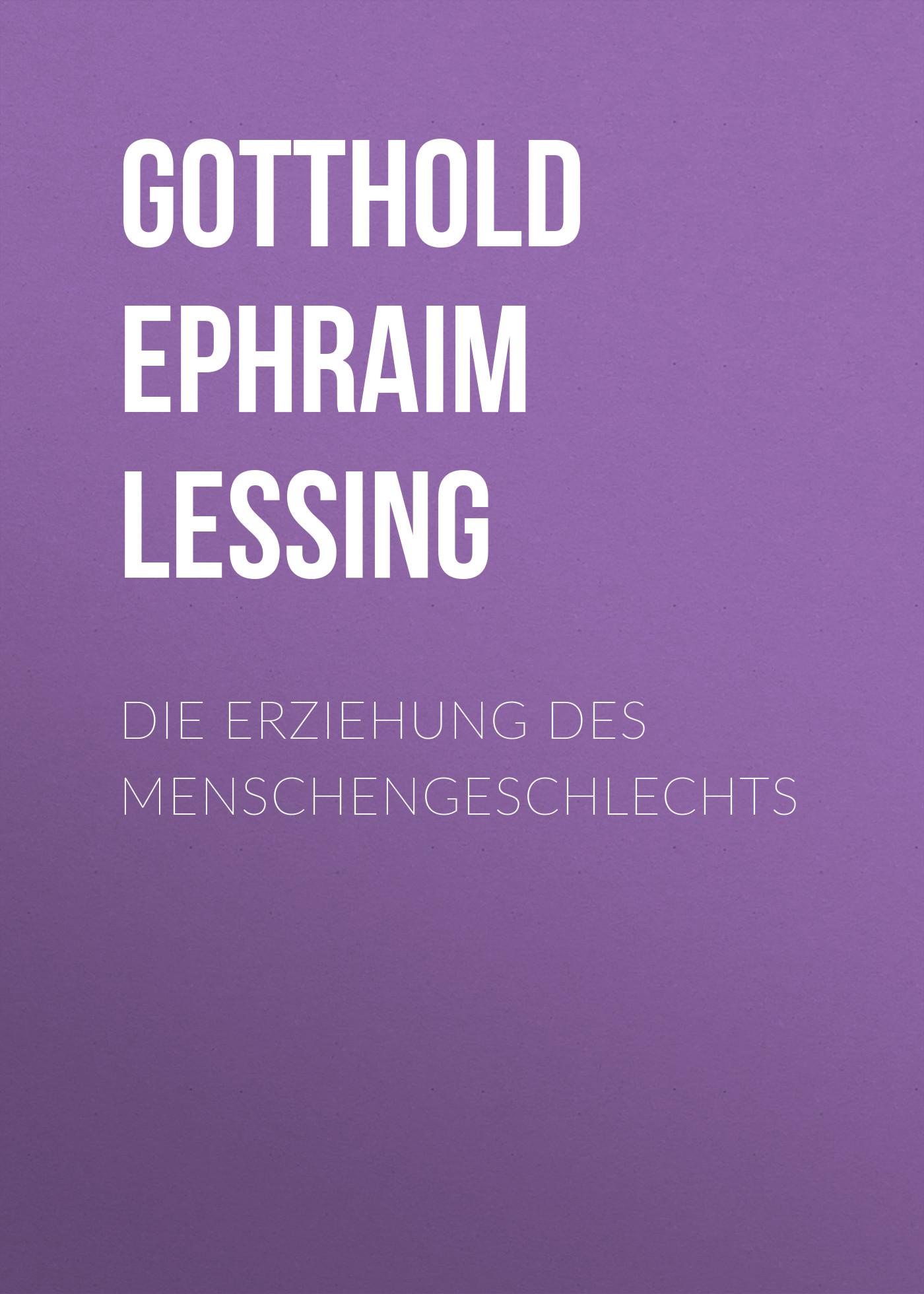 Gotthold Ephraim Lessing Die Erziehung des Menschengeschlechts недорого