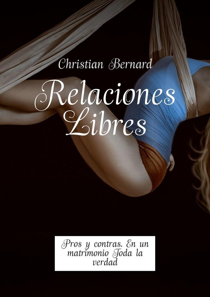 Christian Bernard Relaciones Libres. Pros y contras. En un matrimonio Toda la verdad