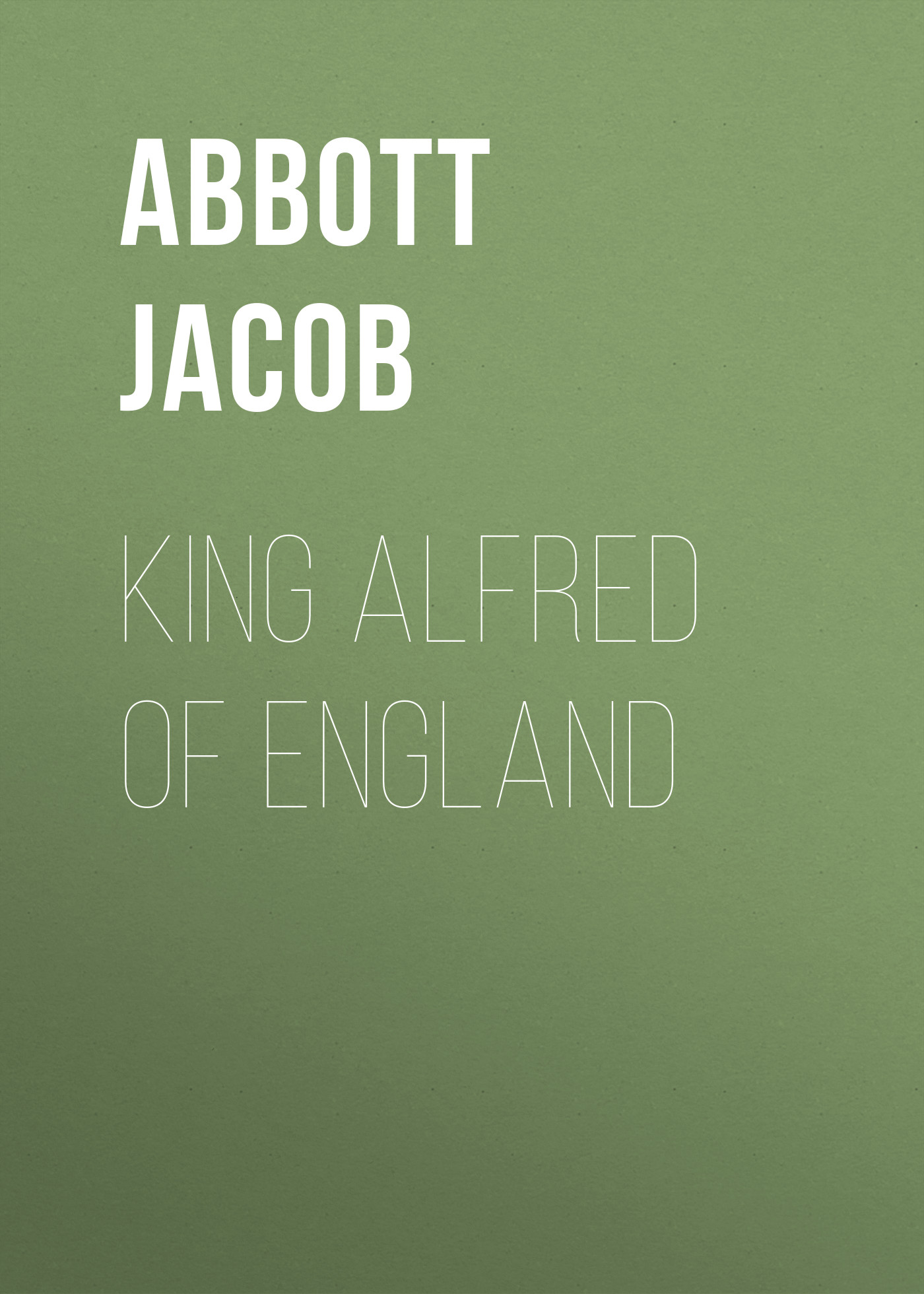 Abbott Jacob King Alfred of England abbott jacob cyrus the great