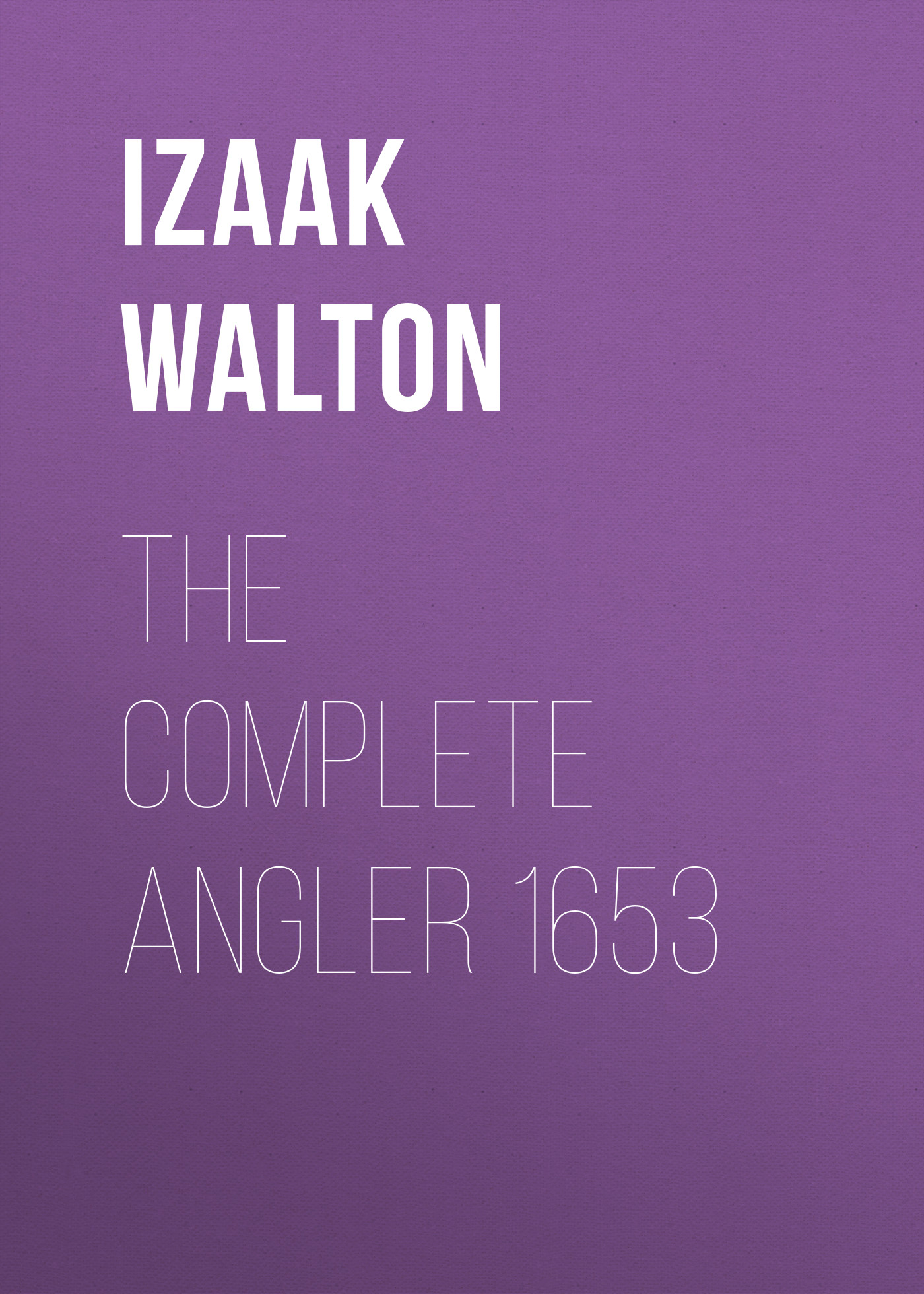 Izaak Walton The Complete Angler 1653 walton izaak the compleat angler or the contemplative man s recreation being a