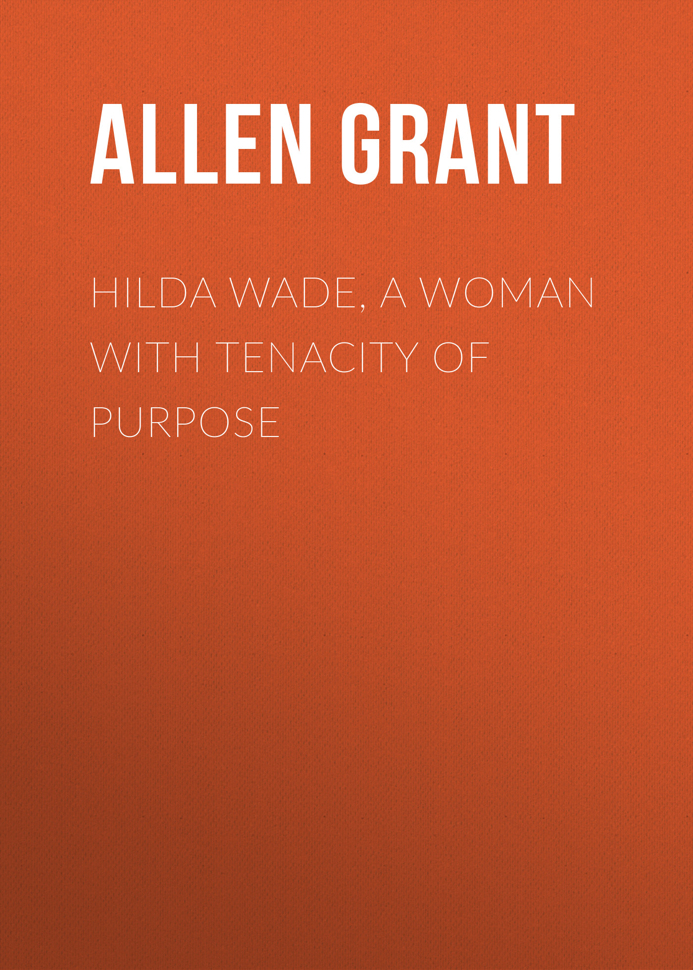 лучшая цена Allen Grant Hilda Wade, a Woman with Tenacity of Purpose