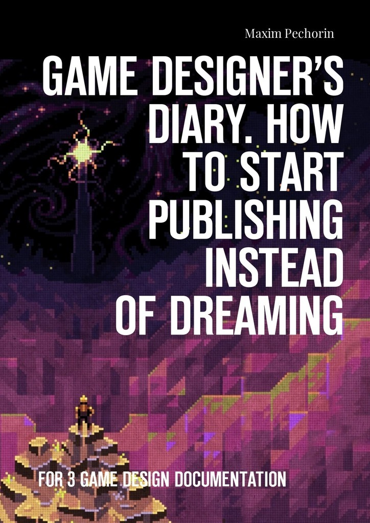 Maxim Pechorin Game Designer's Diary. How to start publishing instead of dreaming. For 3 game design documentation my beautiful diary my beauty diary mask refreshing hydra lock combination 23 мл 12 шт черная жемчужина 8 алоэ вера 4 clinique gentle cleansing 30ml 2 page 1