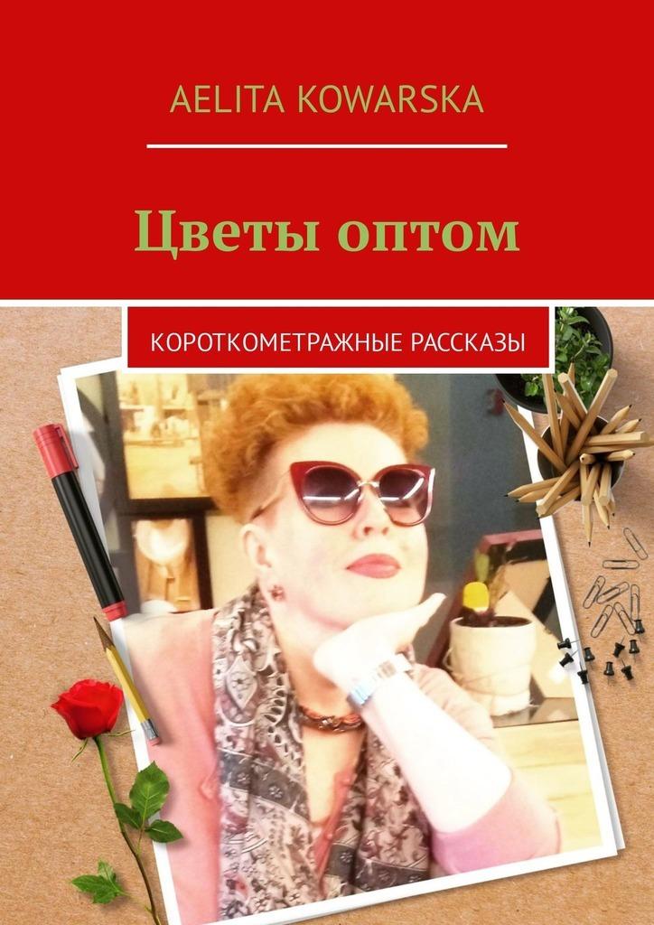 Aelita Kowarska Цветы оптом. Короткометражные рассказы одежда оптом из турции