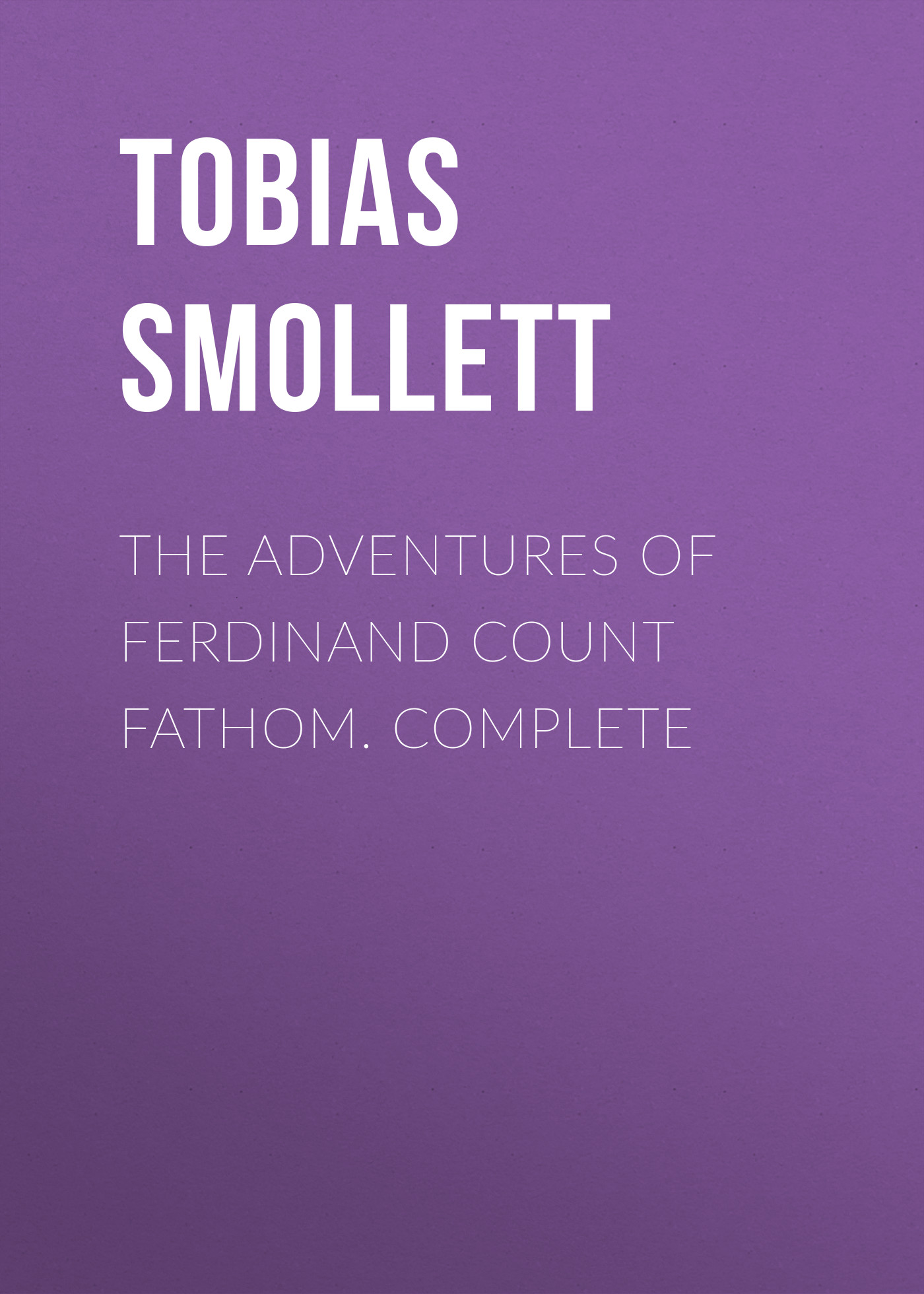 Tobias Smollett The Adventures of Ferdinand Count Fathom. Complete tobias smollett travels through france and italy