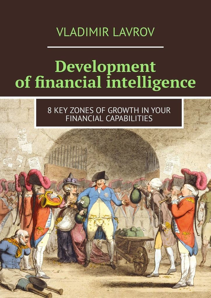 Vladimir S. Lavrov Development of financial intelligence. 8 Key Zones of Growth in Your Financial Capabilities this book loves you