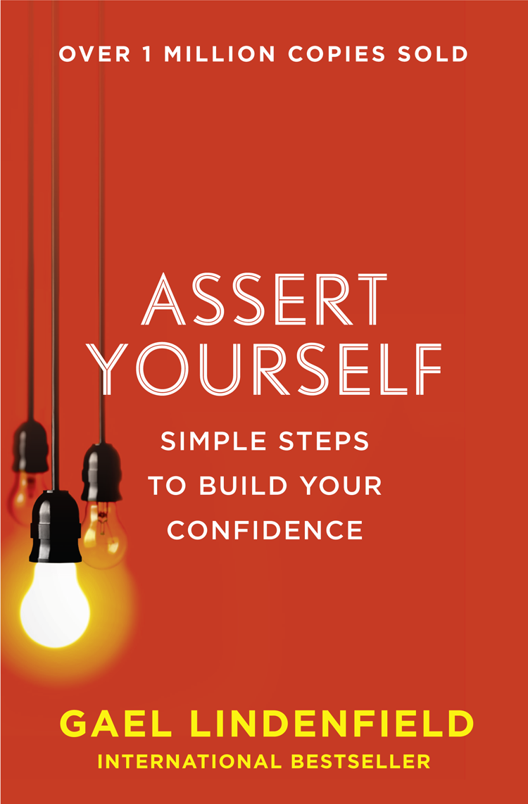 Gael Lindenfield Assert Yourself: Simple Steps to Build Your Confidence gael lindenfield assert yourself simple steps to build your confidence