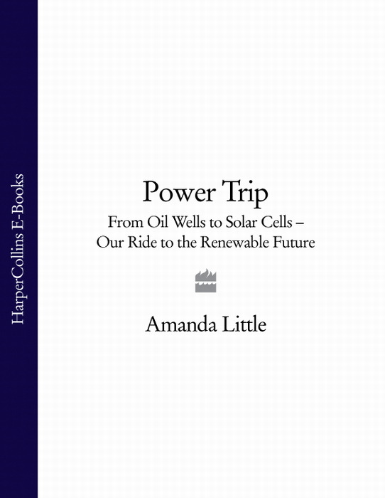 Amanda Little Power Trip: From Oil Wells to Solar Cells – Our Ride to the Renewable Future dan dicker oil s endless bid taming the unreliable price of oil to secure our economy