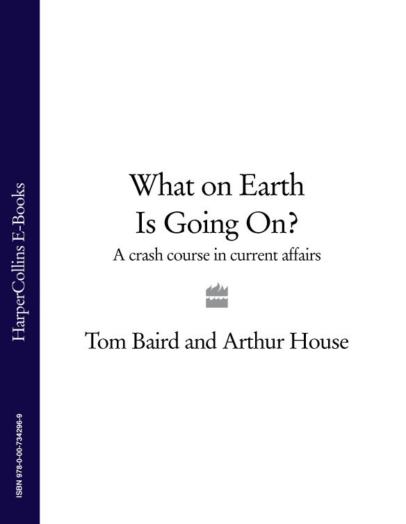 Arthur House What on Earth is Going On?: A Crash Course in Current Affairs crash course in love