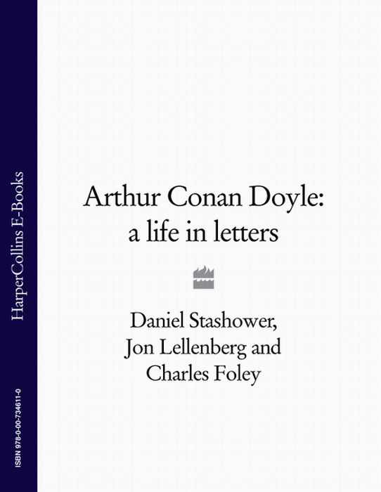 Daniel Stashower Arthur Conan Doyle: A Life in Letters doyle a the stark munro letters