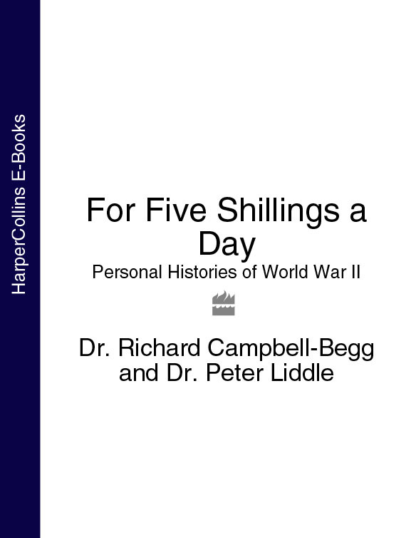 Dr. Campbell-Begg Richard For Five Shillings a Day: Personal Histories of World War II цены онлайн