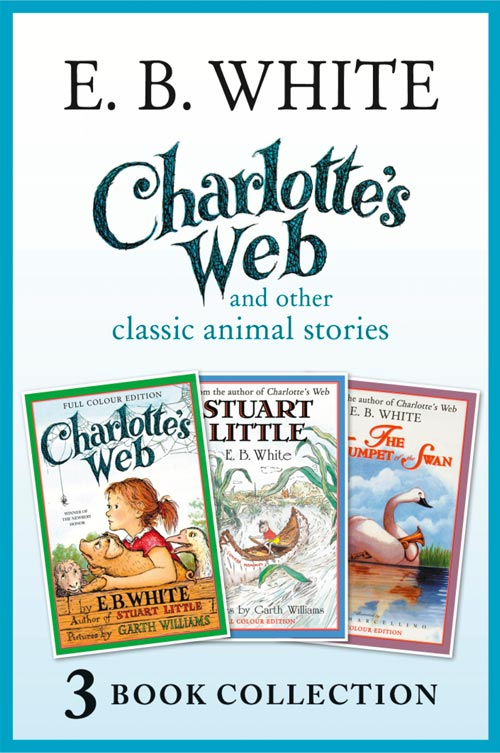 Garth Williams Charlotte's Web and other classic animal stories: Charlotte's Web, The Trumpet of the Swan, Stuart Little