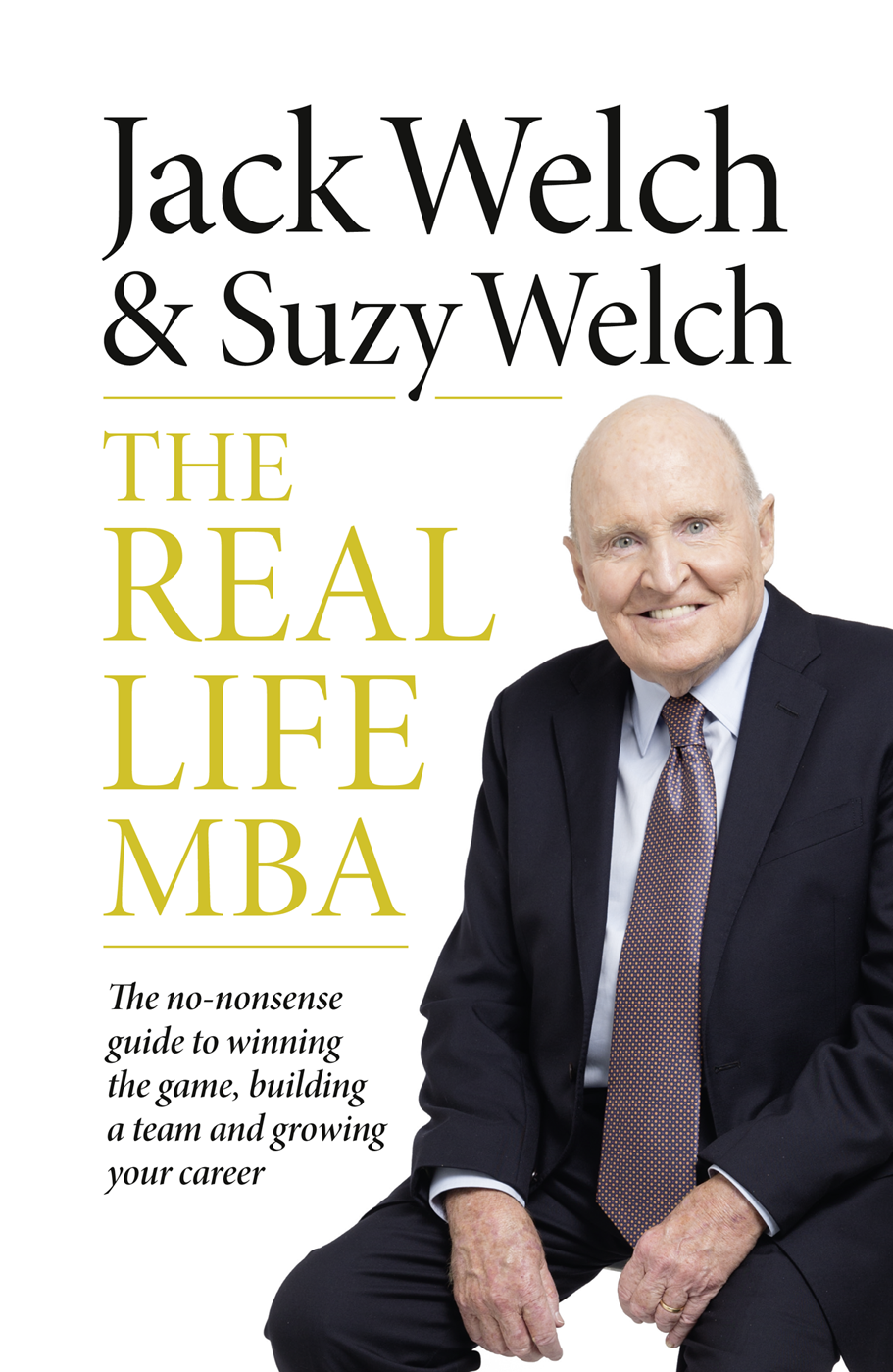 Suzy Welch The Real-Life MBA: The no-nonsense guide to winning the game, building a team and growing your career