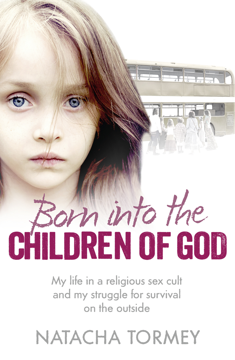 Natacha Tormey Born into the Children of God: My life in a religious sex cult and my struggle for survival on the outside evangelical calvinism