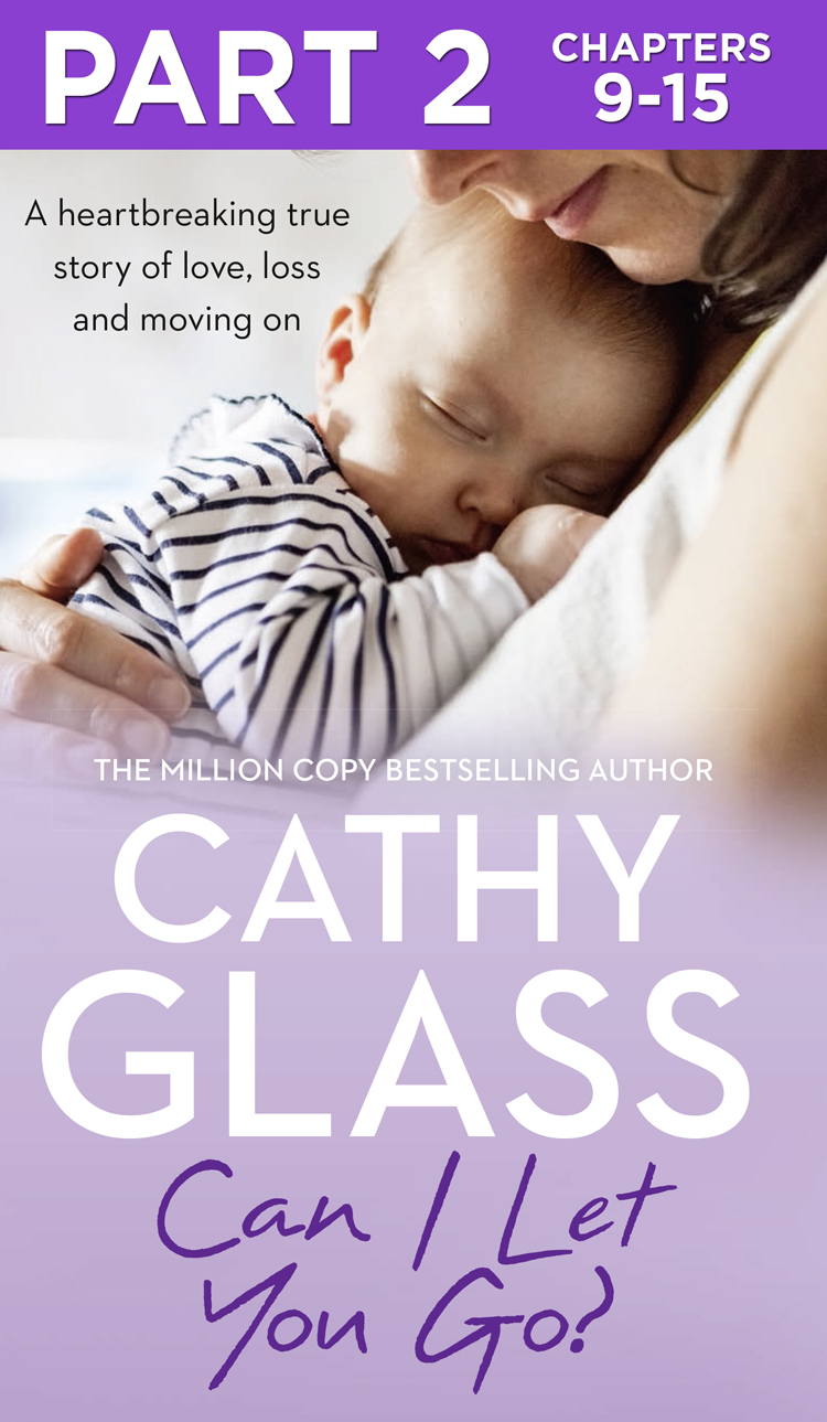 Cathy Glass Can I Let You Go?: Part 2 of 3: A heartbreaking true story of love, loss and moving on