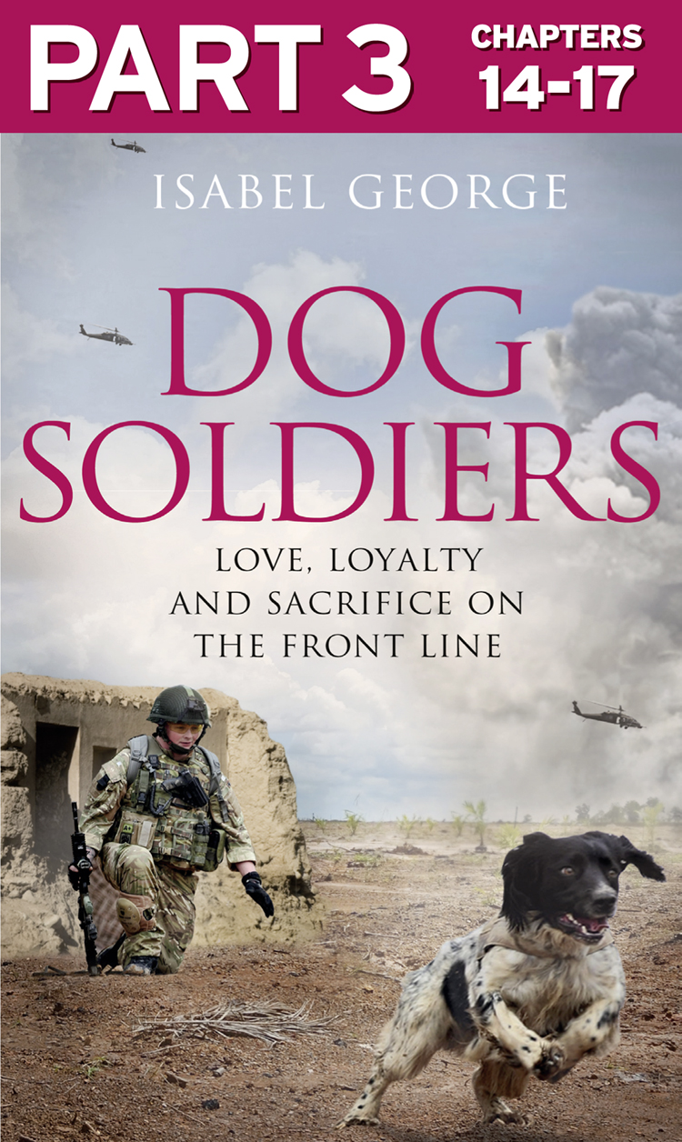 Isabel George Dog Soldiers: Part 3 of 3: Love, loyalty and sacrifice on the front line the sacrifice