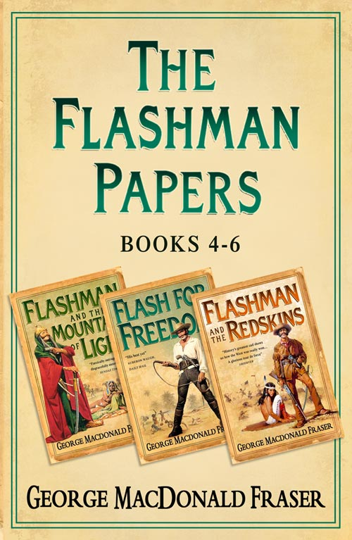 George Fraser MacDonald Flashman Papers 3-Book Collection 2: Flashman and the Mountain of Light, Flash For Freedom!, Flashman and the Redskins the mountain shadow