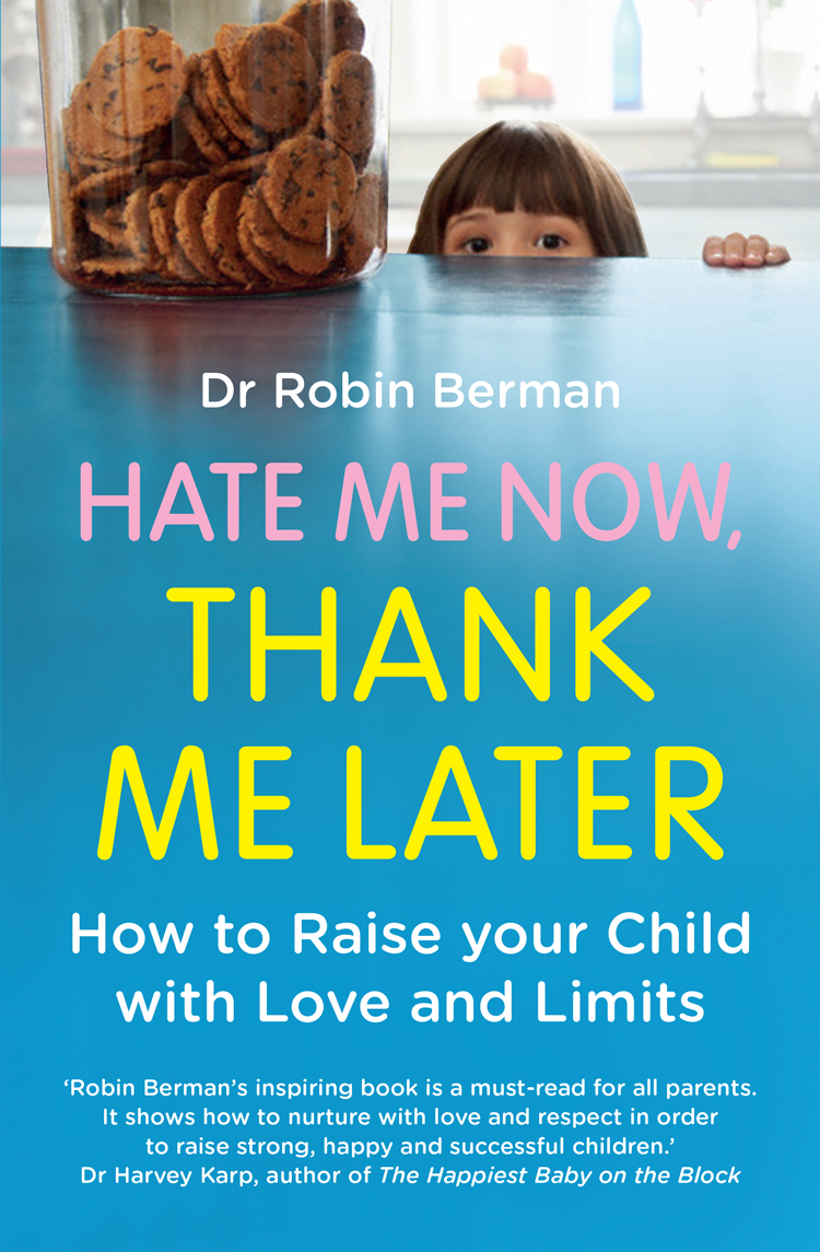 Dr. Berman Robin Hate Me Now, Thank Me Later: How to raise your kid with love and limits vince stead how to raise and care for your clydesdale horse