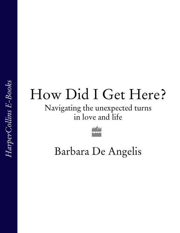 Barbara Angelis De How Did I Get Here?: Navigating the unexpected turns in love and life barbara angelis de the 100 most asked questions about love sex and relationships
