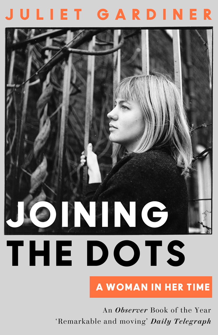 Juliet Gardiner Joining the Dots: A Woman In Her Time