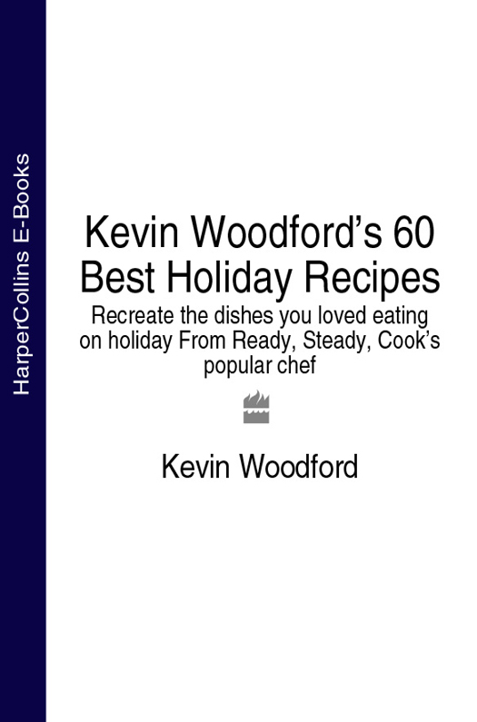Kevin Woodford Kevin Woodford's 60 Best Holiday Recipes: Recreate the dishes you loved eating on holiday From Ready, Steady, Cook's popular chef