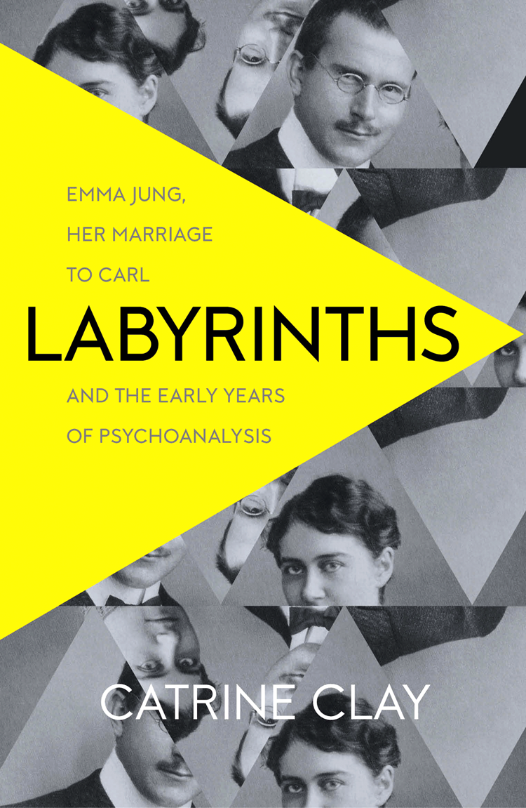Catrine Clay Labyrinths: Emma Jung, Her Marriage to Carl and the Early Years of Psychoanalysis