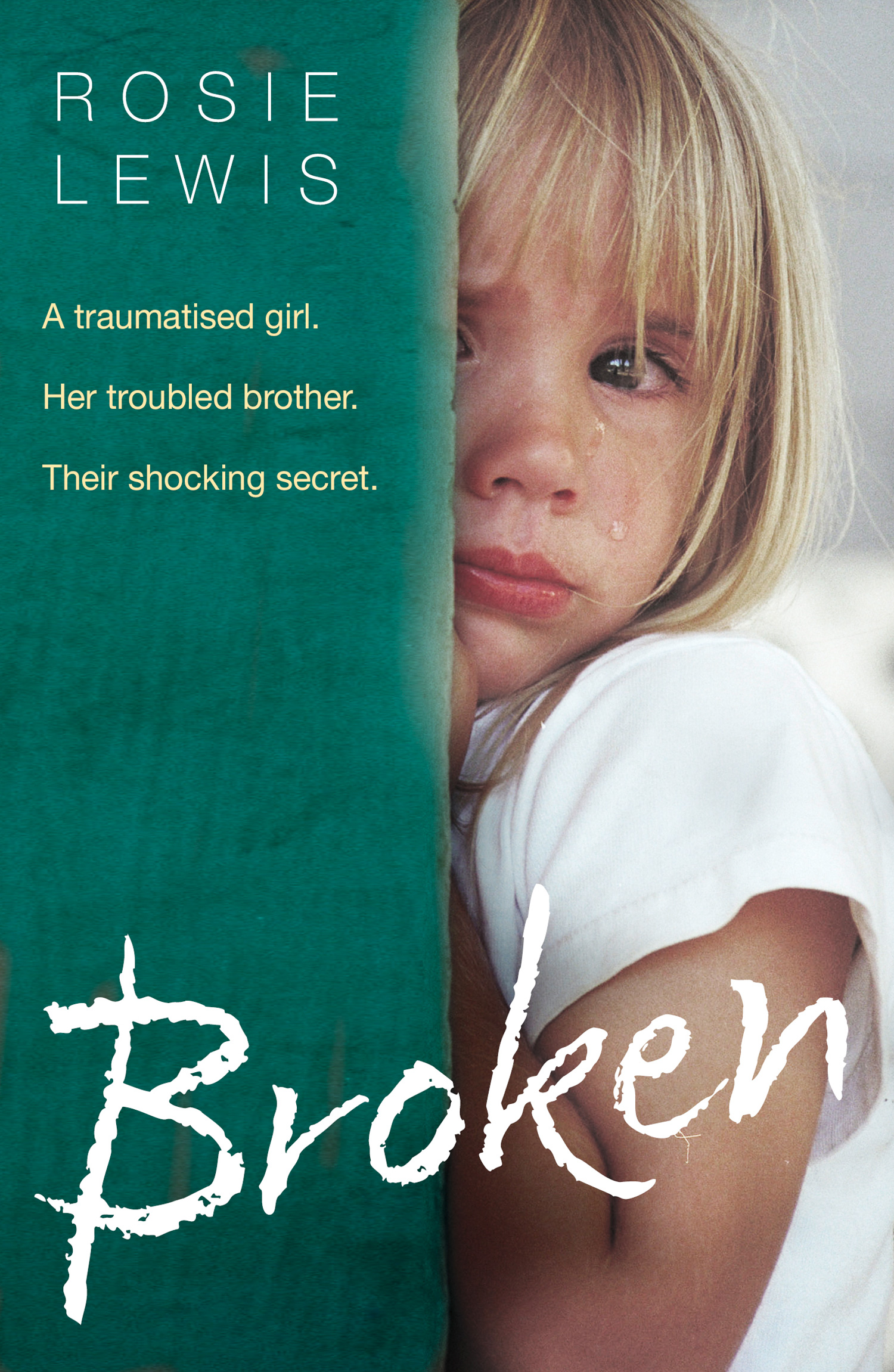 Rosie Lewis Broken: A traumatised girl. Her troubled brother. Their shocking secret.