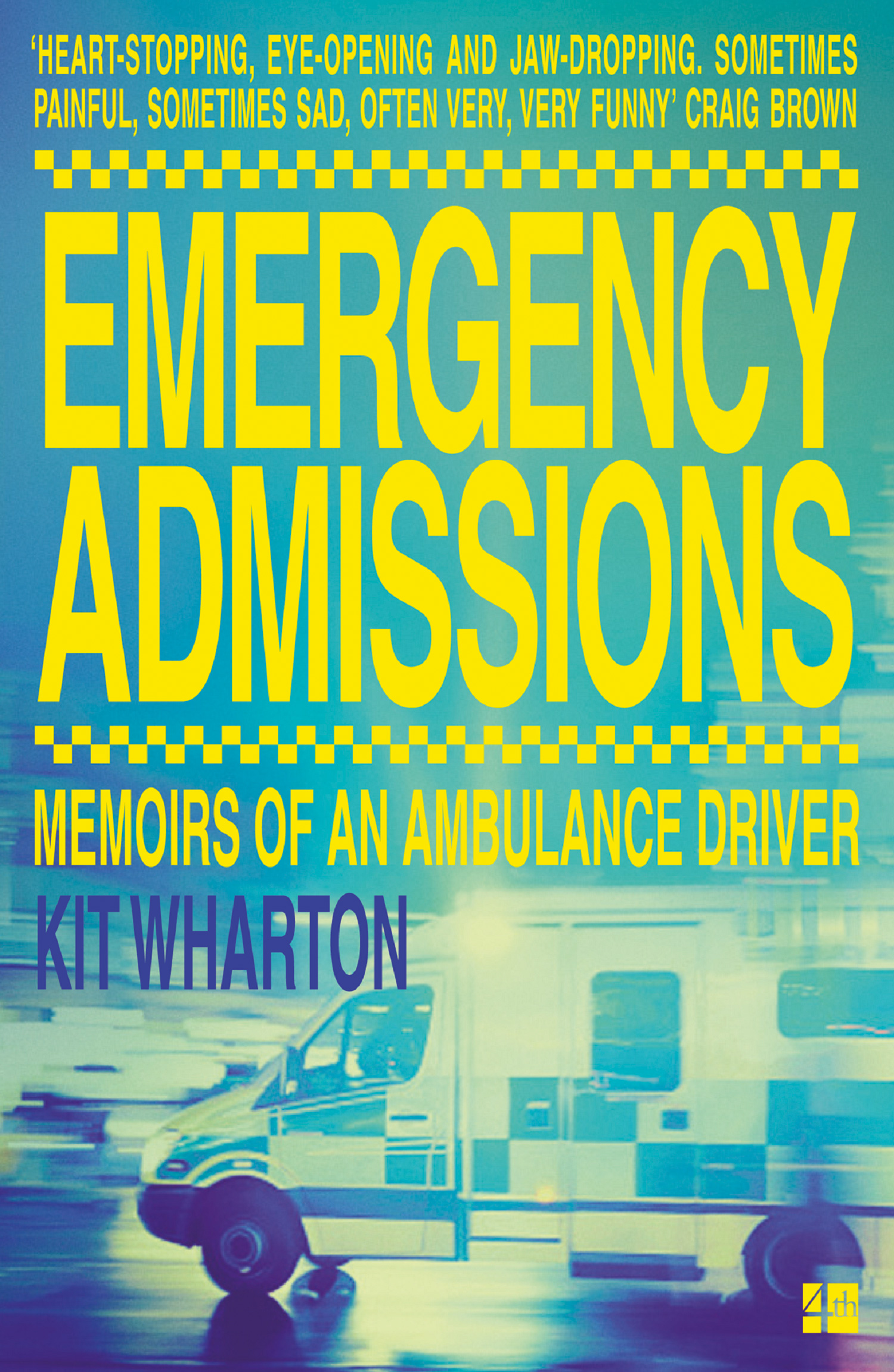 Kit Wharton Emergency Admissions: Memoirs of an Ambulance Driver