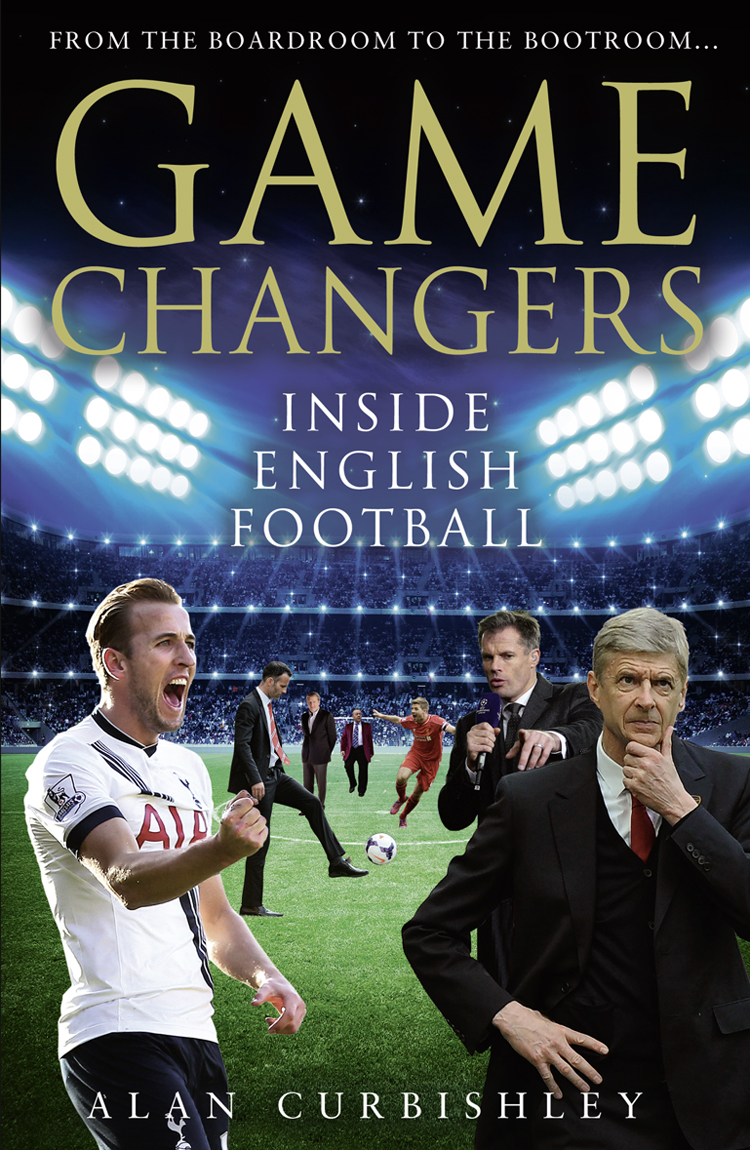 Alan Curbishley Game Changers: Inside English Football: From the Boardroom to the Bootroom molly fletcher the business of being the best inside the world of go getters and game changers
