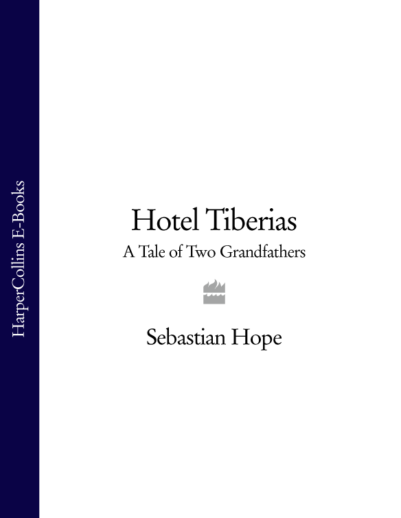Фото - Sebastian Hope Hotel Tiberias: A Tale of Two Grandfathers anthony hope the prisoner of zenda and rupert of hentzau