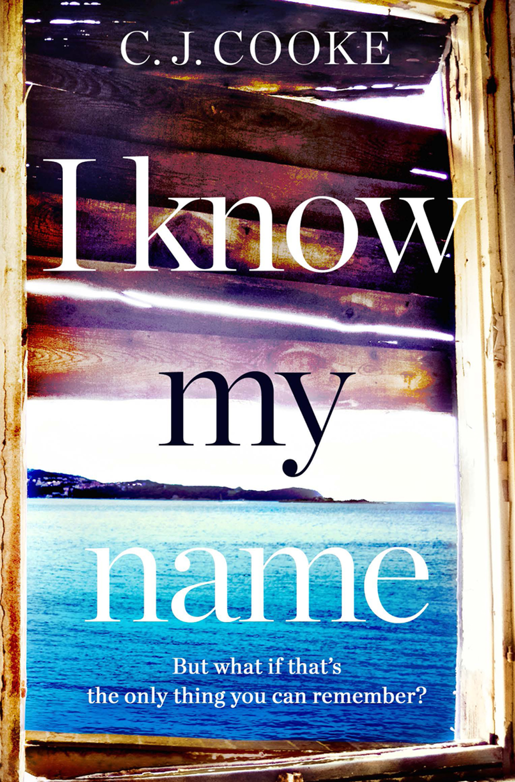 C.J. Cooke I Know My Name: An addictive thriller with a chilling twist