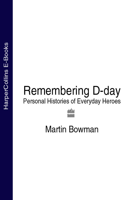 Martin Bowman Remembering D-day: Personal Histories of Everyday Heroes the remains of the day