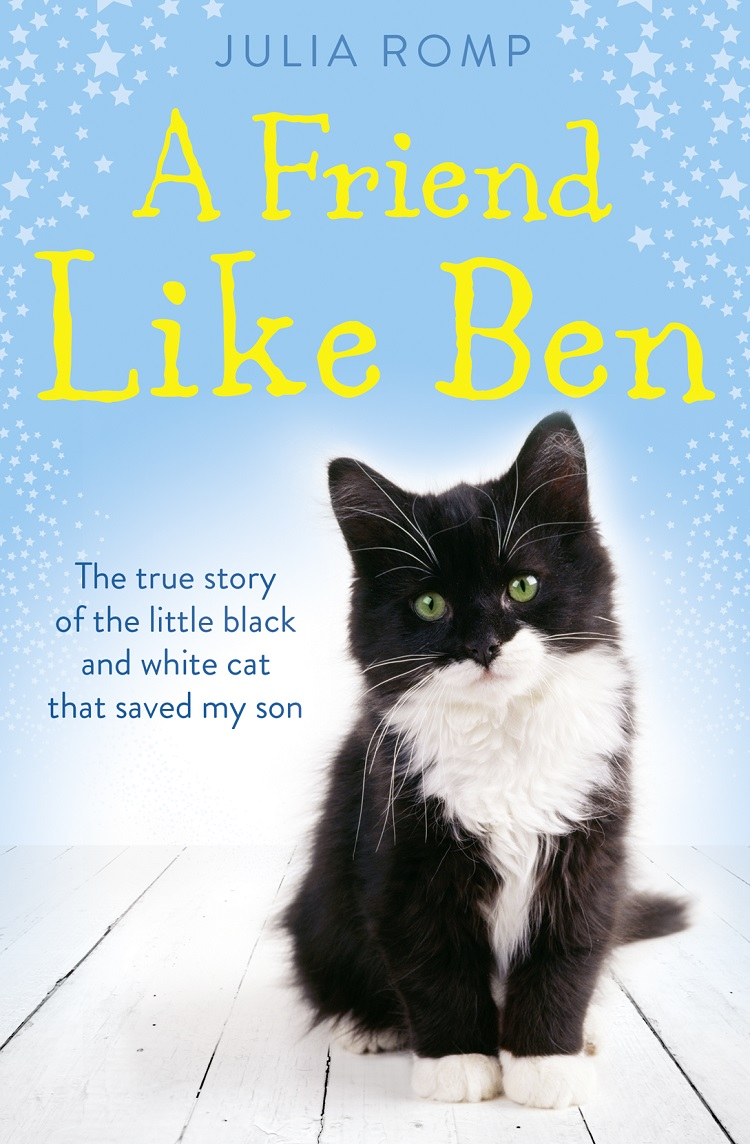 Julia Romp A Friend Like Ben: The true story of the little black and white cat that saved my son ben and bobo