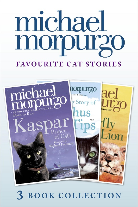 Michael Morpurgo Favourite Cat Stories: The Amazing Story of Adolphus Tips, Kaspar and The Butterfly Lion