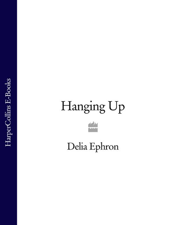 Фото - Delia Ephron Hanging Up делия гонзалез delia gonzalez