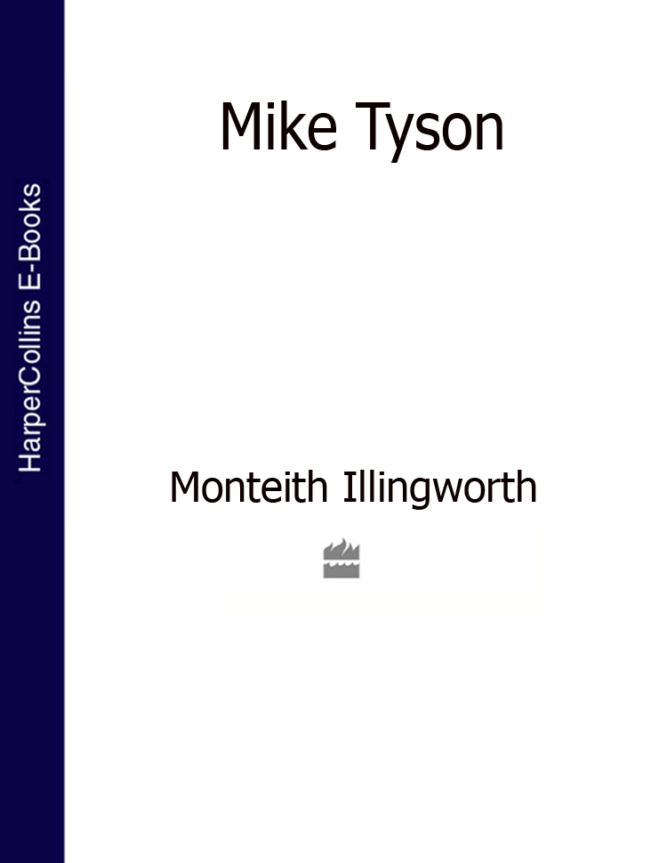 Monteith Illingworth Mike Tyson (Text Only Edition)