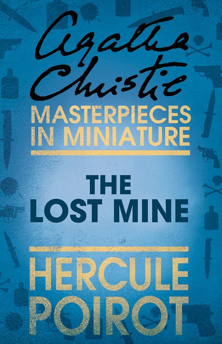 Агата Кристи The Lost Mine: A Hercule Poirot Short Story агата кристи poirot and the regatta mystery a hercule poirot short story