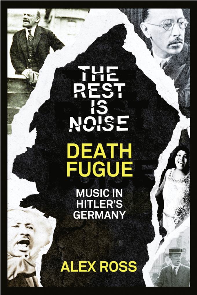Alex Ross The Rest Is Noise Series: Death Fugue: Music in Hitler's Germany alex ross the rest is noise series sunken cathedrals music at century's end