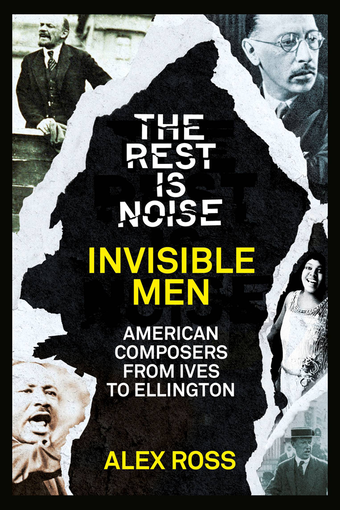 Купить Alex Ross The Rest Is Noise Series: Invisible Men: American Composers from Ives to Ellington в интернет-магазине дешево