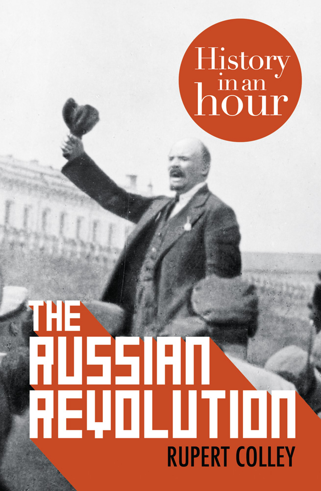 Rupert Colley The Russian Revolution: History in an Hour archer j cometh the hour